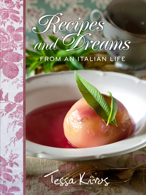 Title details for Recipes and Dreams from an Italian Life by Tessa Kiros - Available