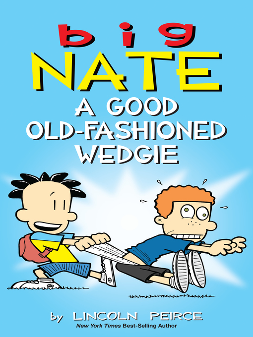Title details for Big Nate: A Good Old-Fashioned Wedgie by Lincoln Peirce - Wait list