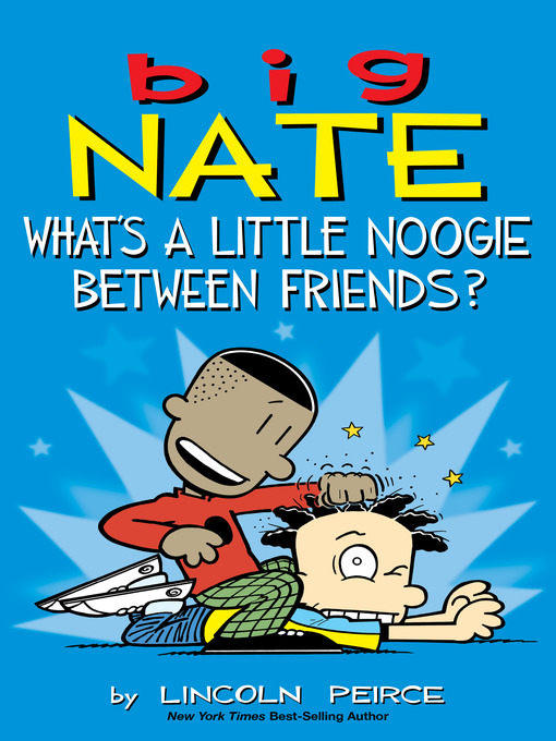 Title details for What's a Little Noogie Between Friends? by Lincoln Peirce - Available
