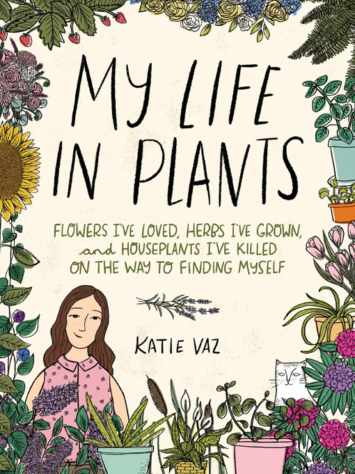 Title details for My Life in Plants by Katie Vaz - Available