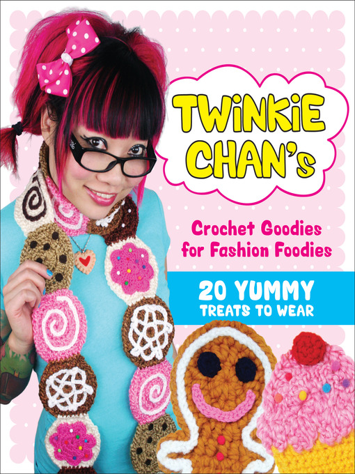 Title details for Twinkie Chan's Crochet Goodies for Fashion Foodies by Twinkie Chan - Available