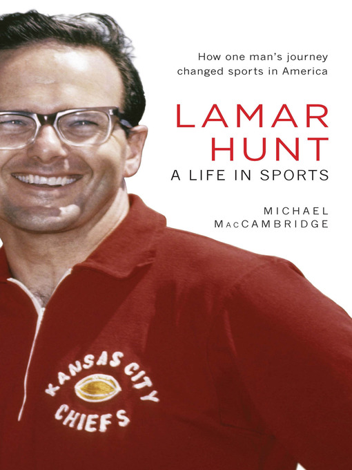 Title details for Lamar Hunt by Michael MacCambridge - Available