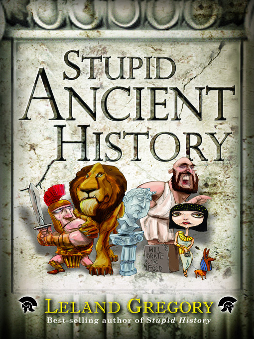 Title details for Stupid Ancient History by Leland Gregory - Available