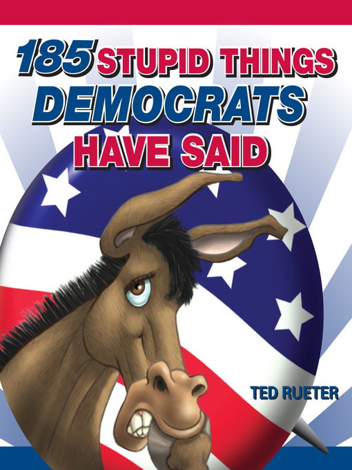 Title details for 185 Stupid Things Democrats Have Said by Ted Rueter - Available
