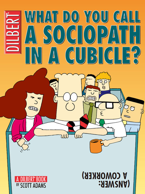 Title details for What Do You Call a Sociopath in a Cubicle? Answer: A Coworker by Scott Adams - Available