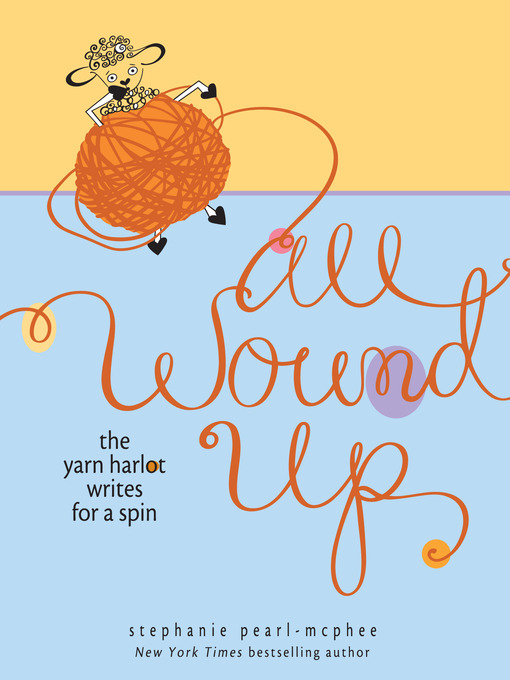 Title details for All Wound Up by Stephanie Pearl-McPhee - Available