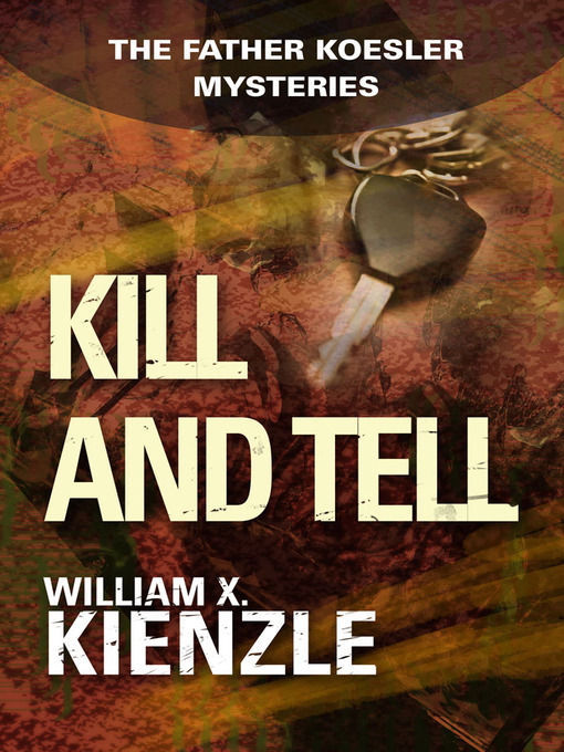Title details for Kill and Tell by William Kienzle - Available