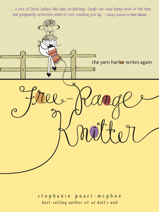 Title details for Free-Range Knitter by Stephanie Pearl-McPhee - Available