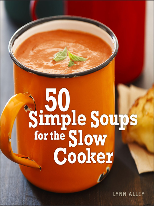 Title details for 50 Simple Soups for the Slow Cooker by Lynn Alley - Available