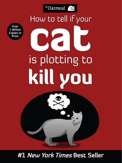Title details for How to Tell If Your Cat Is Plotting to Kill You by The Oatmeal - Available
