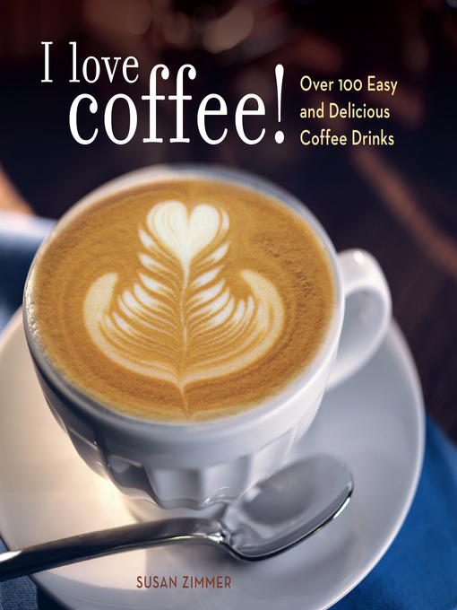 Title details for I Love Coffee! by Susan Zimmer - Available