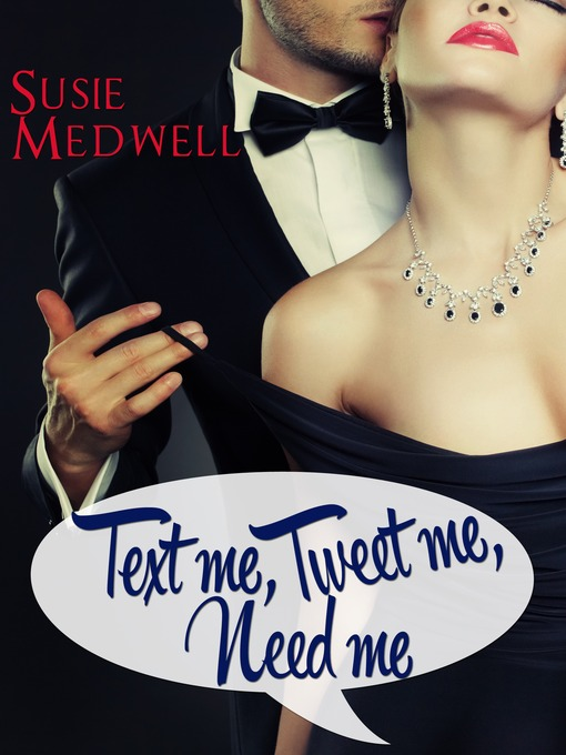 Title details for Text Me, Tweet Me, Need Me by Susie Medwell - Available