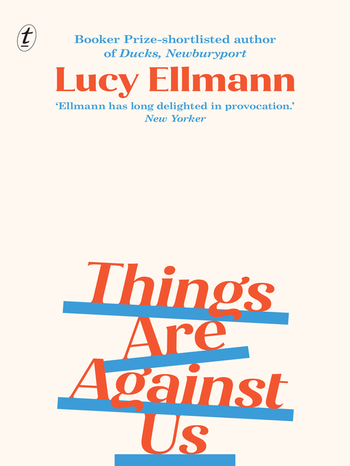 Title details for Things Are Against Us by Lucy Ellmann - Wait list