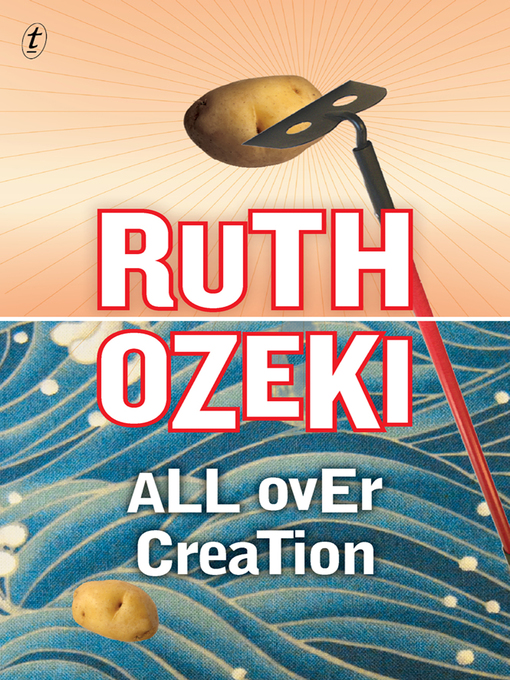 Title details for All Over Creation by Ruth Ozeki - Available