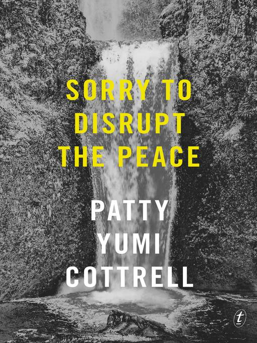 Title details for Sorry to Disrupt the Peace by Patty Yumi Cottrell - Wait list
