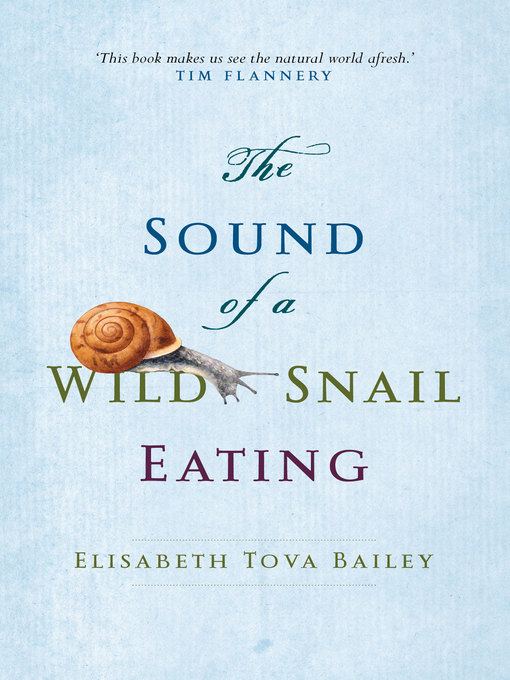 Title details for The Sound of a Wild Snail Eating by Elisabeth Tova Bailey - Available