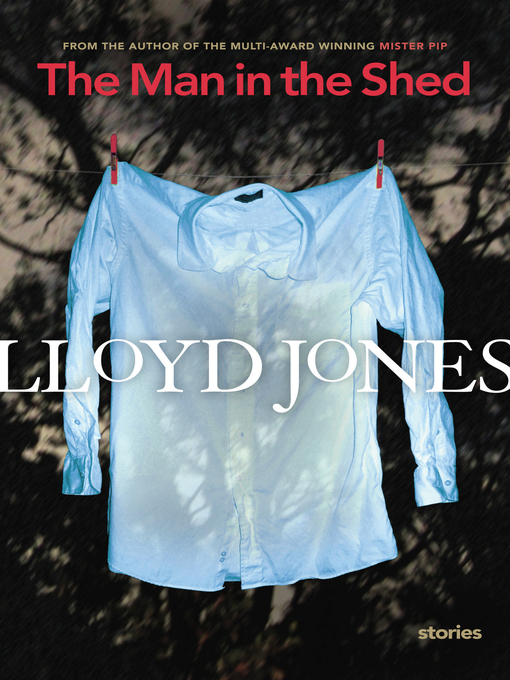 Title details for The Man in the Shed by Lloyd Jones - Available