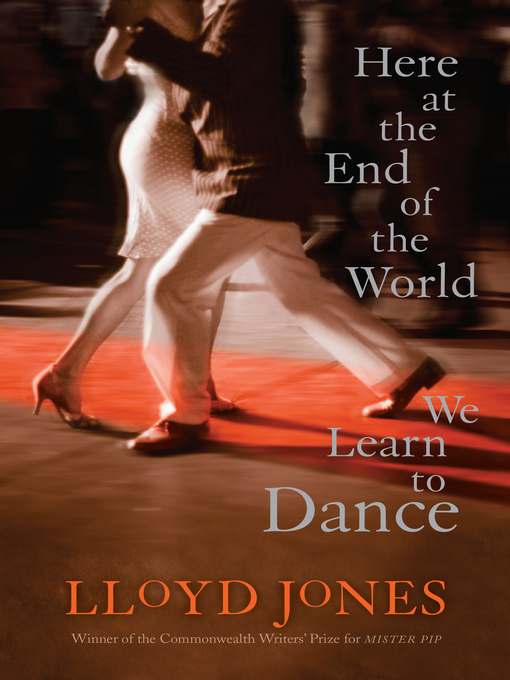 Title details for Here at the End of the World We Learn to Dance by Lloyd Jones - Available