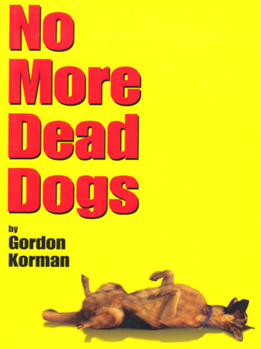 Title details for No More Dead Dogs by Gordon Korman - Available