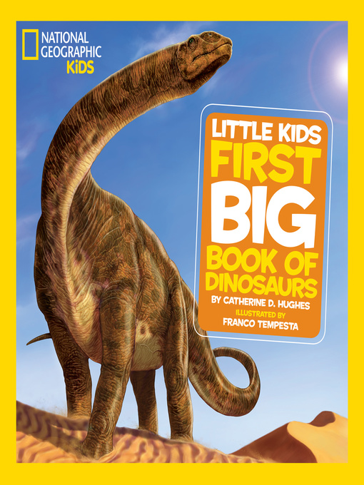 Title details for National Geographic Little Kids First Big Book of Dinosaurs by Catherine D. Hughes - Available