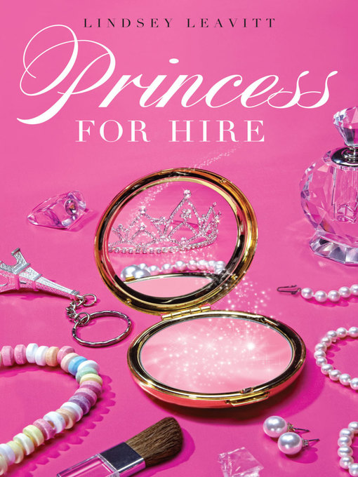 Title details for Princess for Hire by Lindsey Leavitt - Wait list