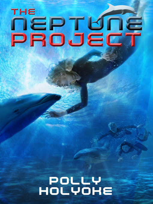 Title details for The Neptune Project by Polly Holyoke - Available
