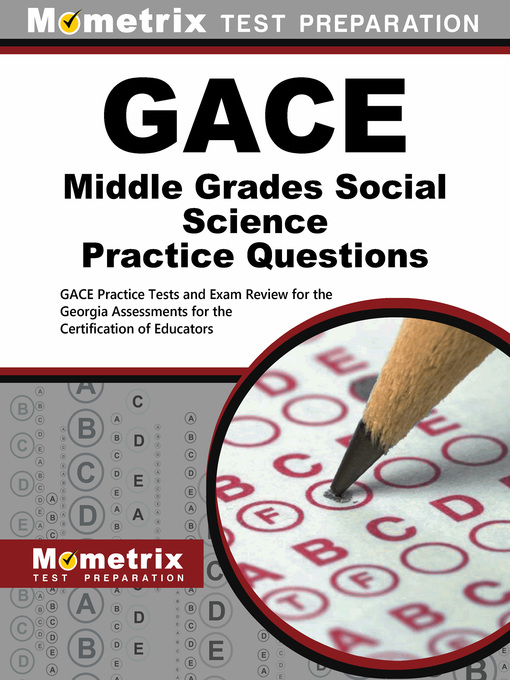 Title details for GACE Middle Grades Social Science Practice Questions by GACE Exam Secrets Test Prep Staff - Available