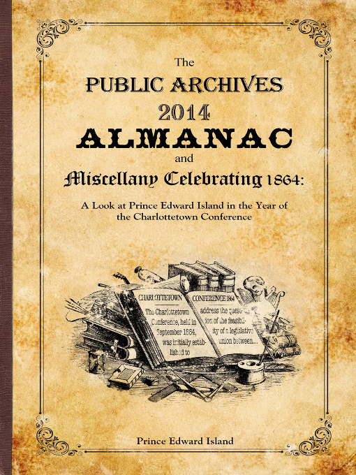 Title details for The Public Archives 2014 Almanac and Miscellany Celebrating 1864 by Public Archives and Records Office - Available