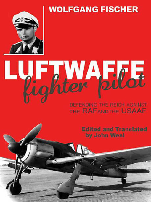 Title details for Luftwaffe Fighter Pilot by Wolfgang  Fischer - Available