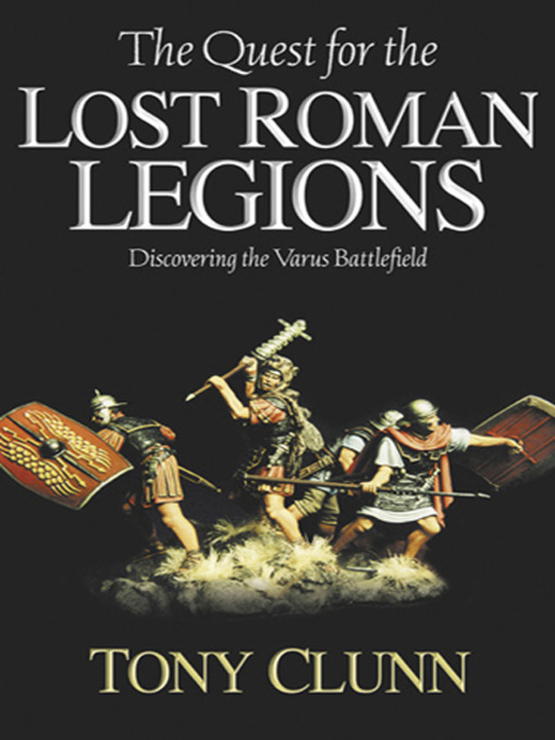 Title details for Quest for the Lost Roman Legions by Tony Clunn - Available