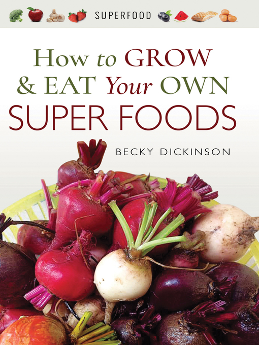 Title details for How to Grow and Eat Your Own Superfoods by Becky  Dickinson - Available