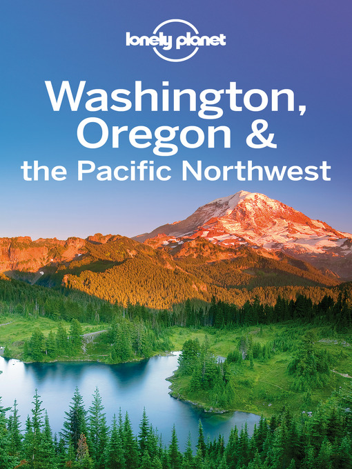 Title details for Washington, Oregon & the Pacific Northwest Travel Guide by Lonely Planet - Available