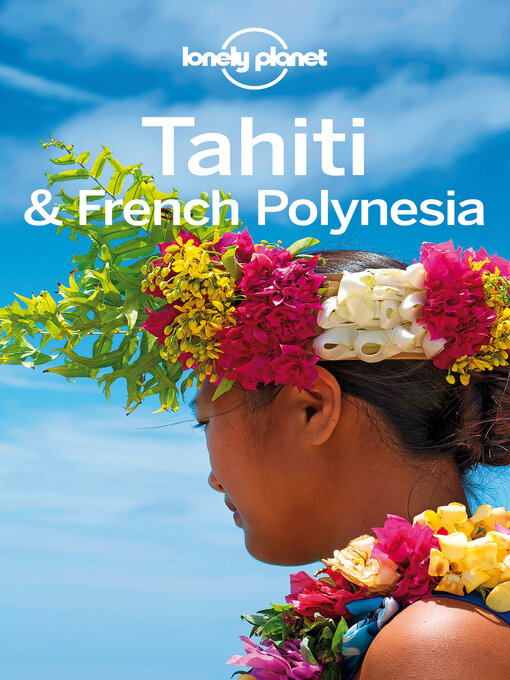 Title details for Tahiti & French Polynesia Travel Guide by Lonely Planet - Available