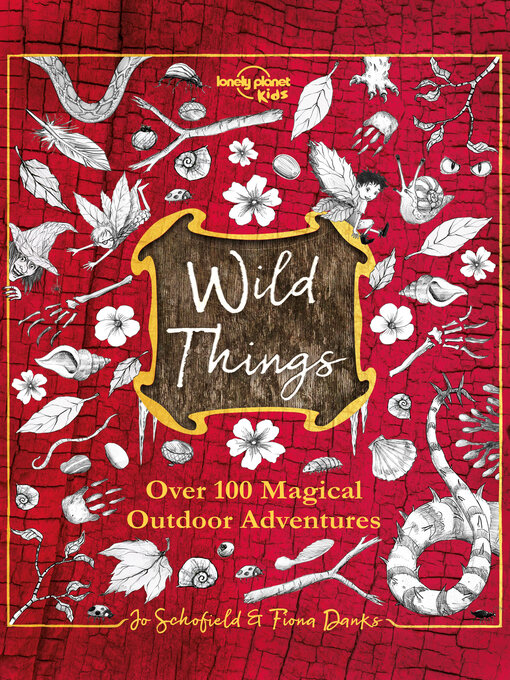 Title details for Wild Things by Lonely Planet Kids;Fiona Danks;Jo Schofield - Available