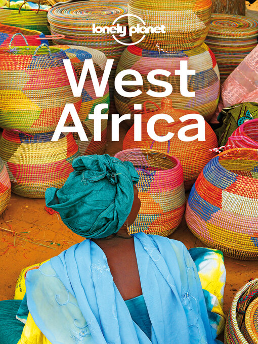 Title details for Lonely Planet West Africa by Lonely Planet;Anthony Ham;Michael Grosberg;Nana Luckham;Vesna Maric;Helen Ranger;Caroline Sieg;... - Wait list