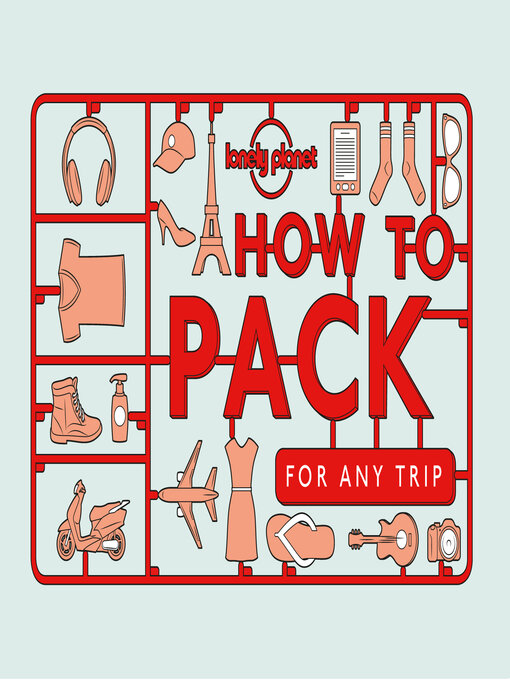 Title details for How to Pack for Any Trip by Lonely Planet - Available
