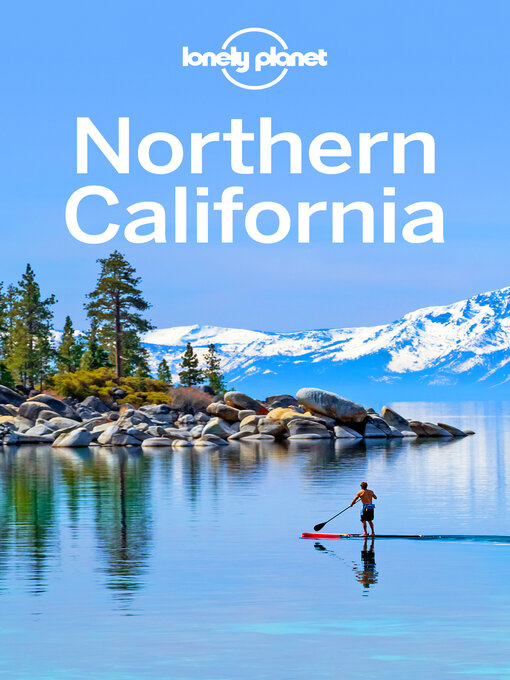 Title details for Lonely Planet Northern California by Lonely Planet;Helena Smith;Brett Atkinson;Sara Benson;Alison Bing;Celeste Brash;Nate Cavalieri;... - Available