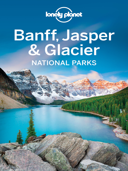 Title details for Banff, Jasper & Glacier National Parks Travel Guide by Lonely Planet - Available