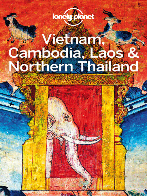 Title details for Lonely Planet Vietnam, Cambodia, Laos & Northern Thailand by Lonely Planet;Phillip Tang;Tim Bewer;Greg Bloom;Austin Bush;Nick Ray;Richard Waters;China Williams - Wait list