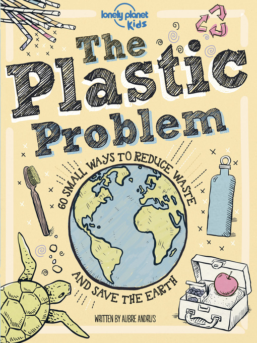 Title details for The Plastic Problem by Lonely Planet Kids;Aubre Andrus - Available