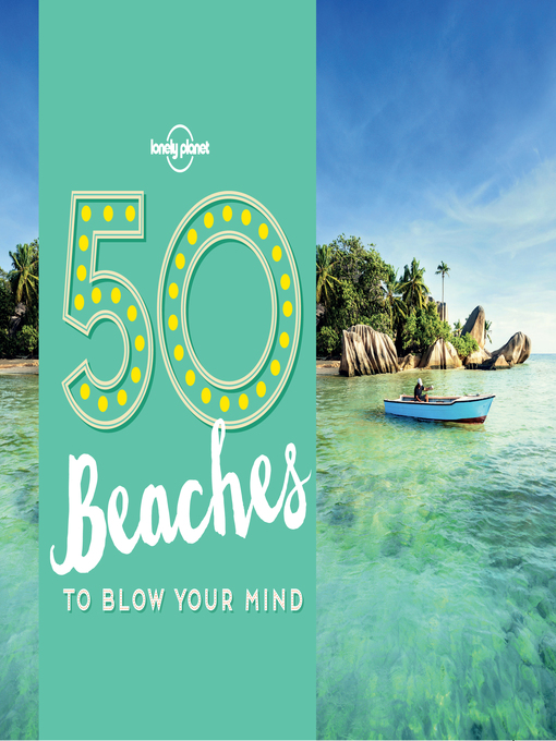 Title details for 50 Beaches to Blow Your Mind by Lonely Planet - Available