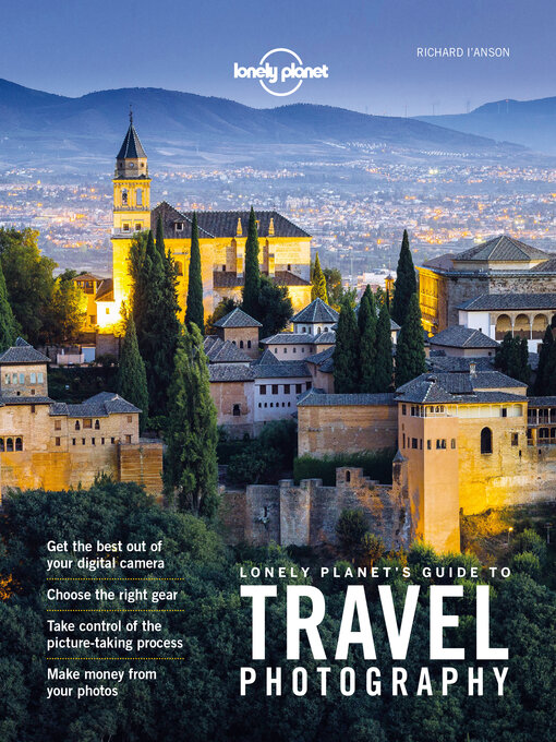 Title details for Lonely Planet's Guide to Travel Photography and Video by Lonely Planet;Richard I'Anson - Available