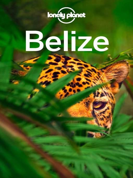 Title details for Lonely Planet Belize by Lonely Planet;Alex Egerton;Paul Harding;Daniel C Schechter - Available