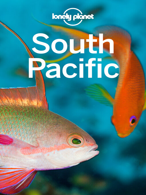 Title details for Lonely Planet South Pacific by Lonely Planet;Charles Rawlings-Way;Brett Atkinson;Jean-Bernard Carillet;Paul Harding;Craig McLa... - Available