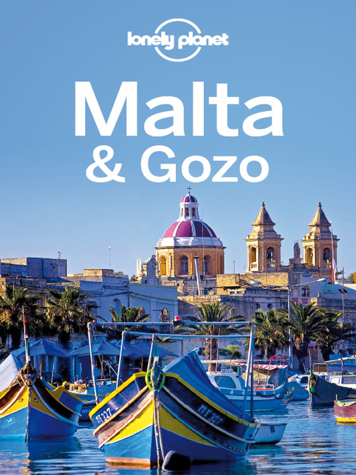Title details for Malta & Gozo Travel Guide by Lonely Planet - Available