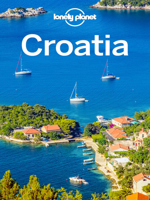 Title details for Lonely Planet Croatia by Lonely Planet;Peter Dragicevich;Anthony Ham;Jessica Lee - Available