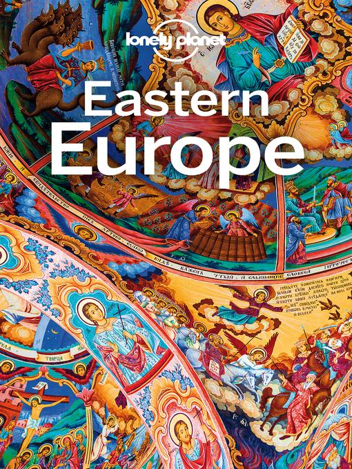 Title details for Lonely Planet Eastern Europe by Lonely Planet;Mark Baker;Tamara Sheward;Anita Isalska;Hugh McNaughtan;Lorna Parkes;Greg Bloom;M... - Wait list