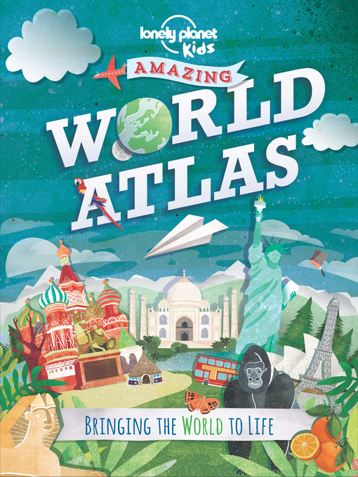 Title details for Amazing World Atlas by Lonely Planet Kids - Available