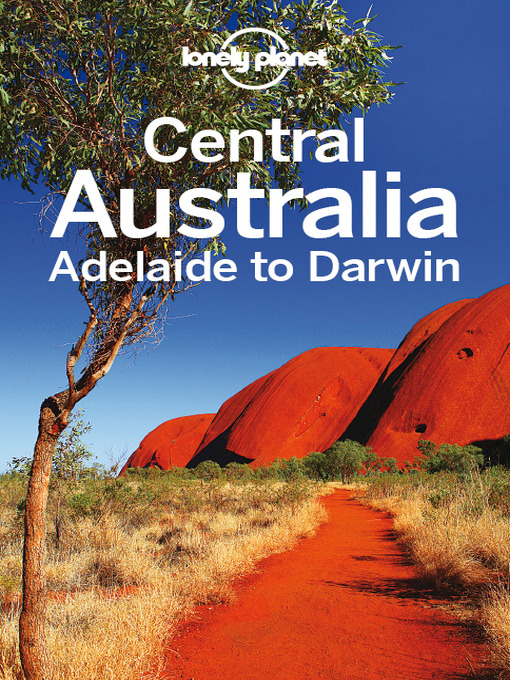 Title details for Central Australia - Adelaide to Darwin Travel Guide by Lonely Planet - Available