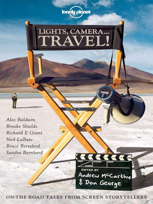 Title details for Lights, Camera...Travel! by Alec Baldwin;Bruce Beresford;Sandra Bernhard;Richard E Grant;Neil LaBute;Andrew McCarthy;Paulin... - Available